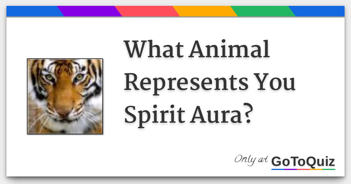 What Animal Represents You Spirit Aura?