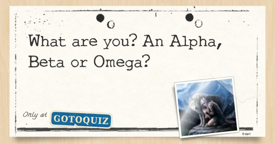 What Are You An Alpha Beta Or Omega