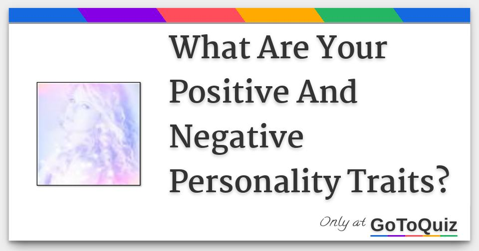 what are your positive and negative personality traits
