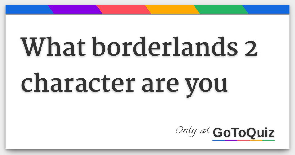 What borderlands 2 character are you