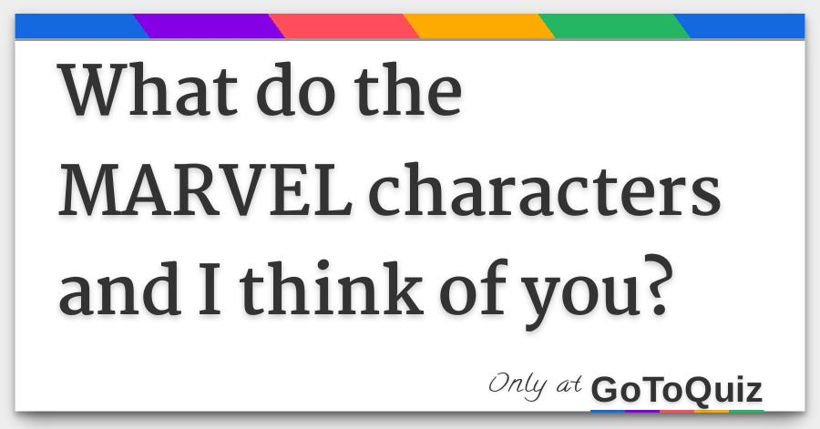 What do the MARVEL characters and I think of you?