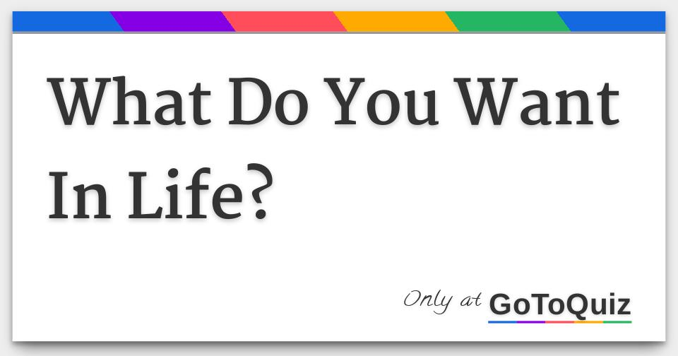 what to do with life