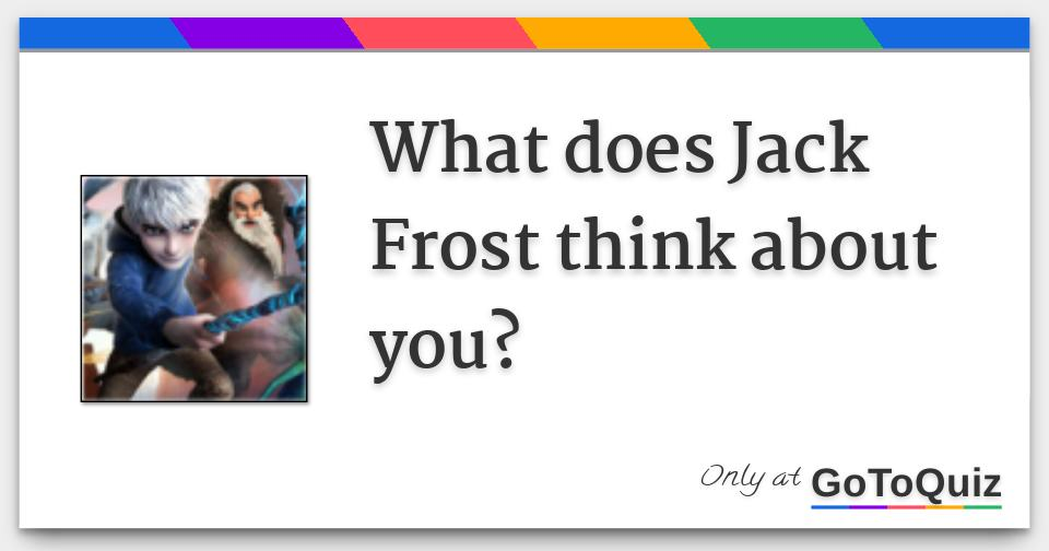 What does Jack Frost think about you?