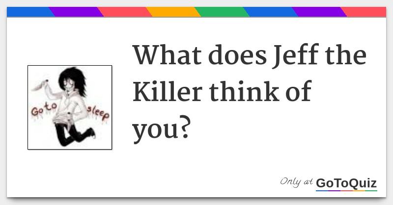 What does Jeff the Killer think of you?