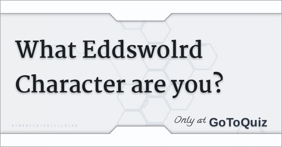 What Eddswolrd Character are you?