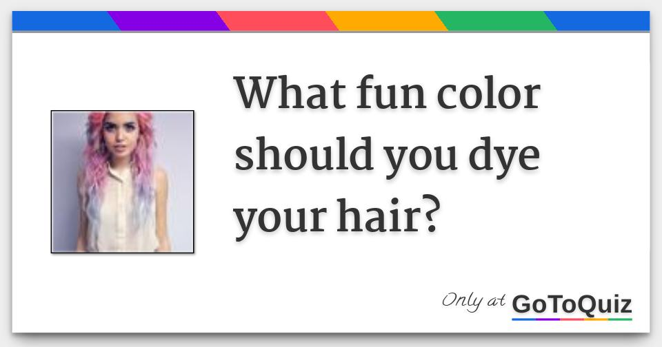 What Fun Color Should You Dye Your Hair