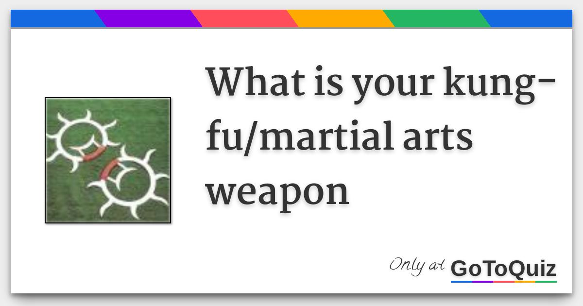 What Is Your Kung Fumartial Arts Weapon