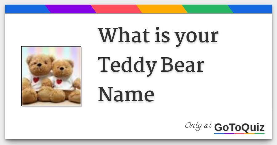 What is your Teddy Bear Name