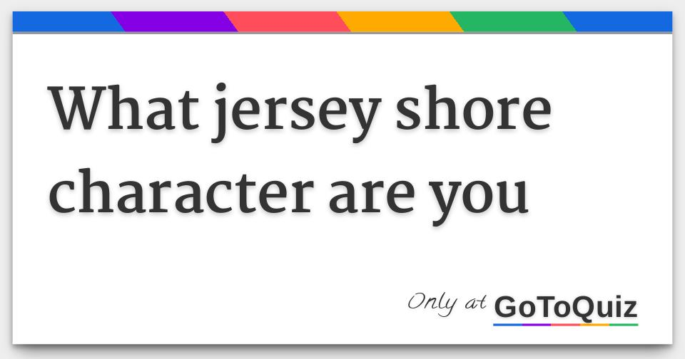 what jersey shore character are you