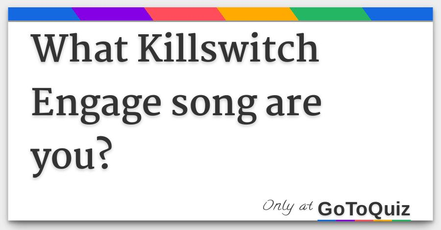 What Killswitch Engage Song Are You