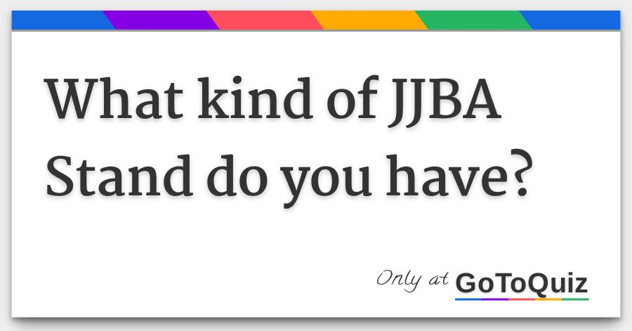 What kind of JJBA Stand do you have?