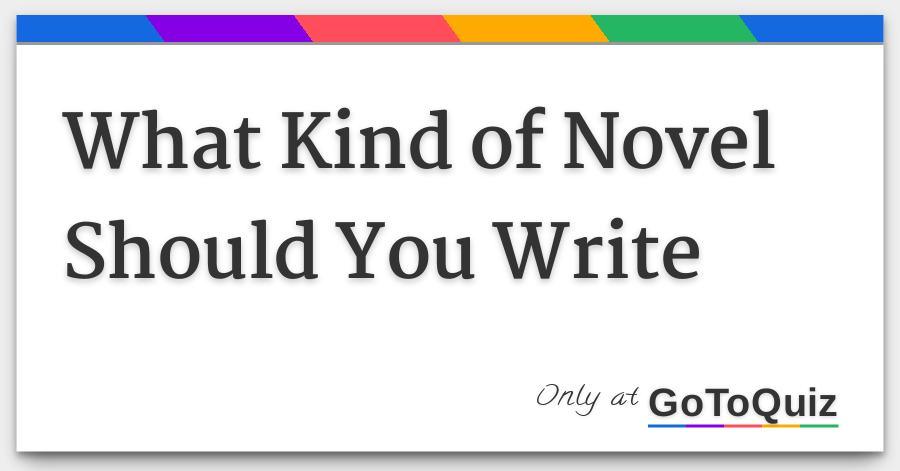 What Kind of Novel Should You Write