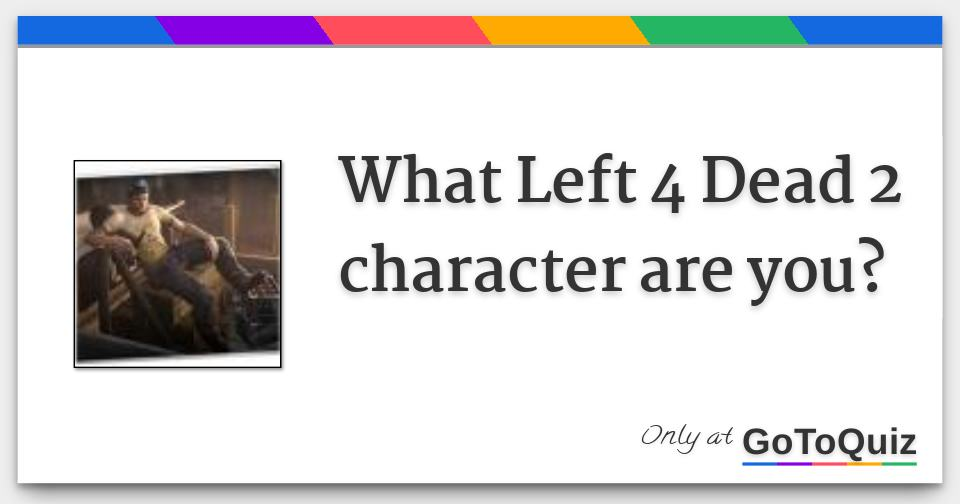 What Left 4 Dead 2 character are you?