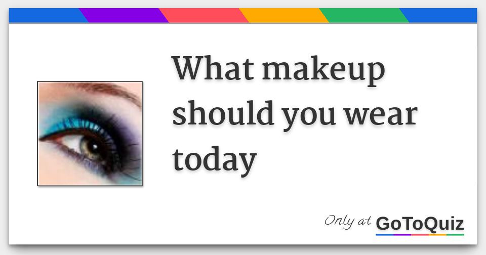 what_makeup_should_you_wear_today-f.jpg