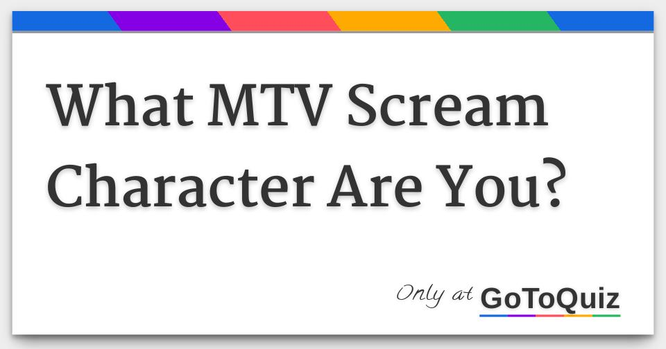 What MTV Scream Character Are You?