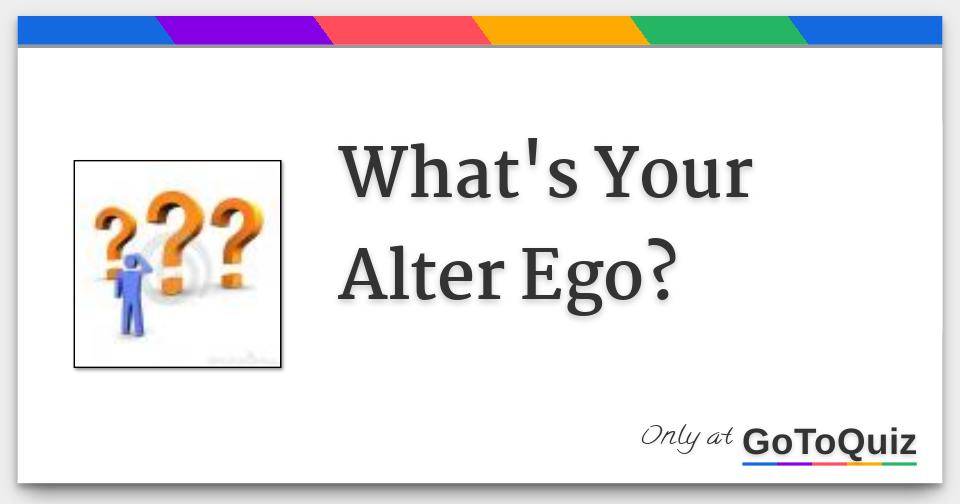 What's Your Alter Ego?