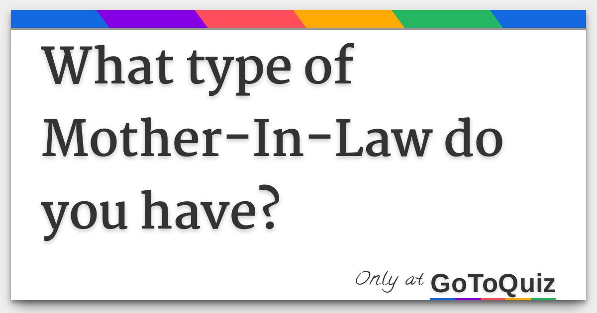 What type of Mother-In-Law do you have?