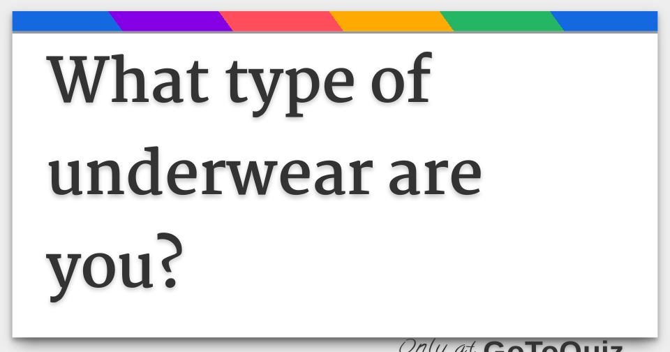 What type of underwear are you?