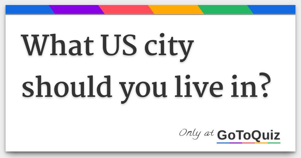 what us city should you live in. Black Bedroom Furniture Sets. Home Design Ideas