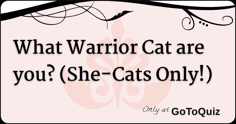 What Warrior Cat are you? (She-Cats Only!)