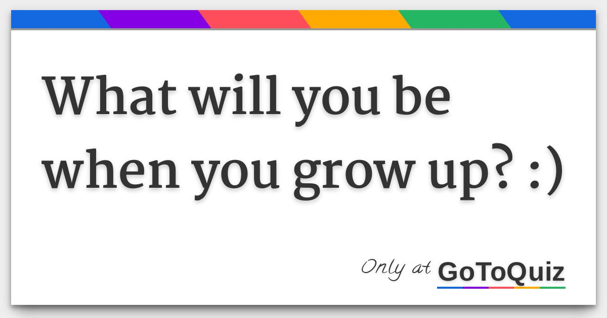 Resultado de imagen de what are you going to be when you grow up
