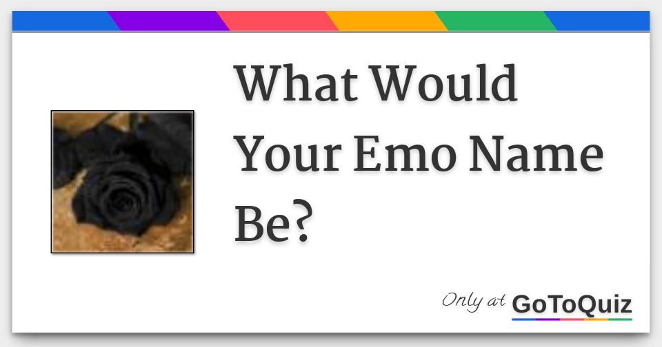 What Would Your Emo Name Be?