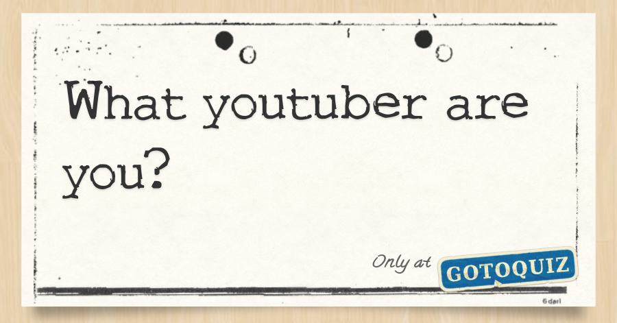 which youtuber are you
