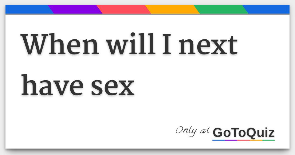When will i have sex galleries 41