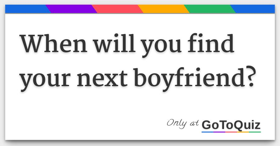 When will i meet my boyfriend quiz