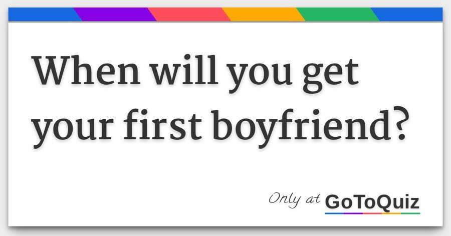 When will i get a boyfriend