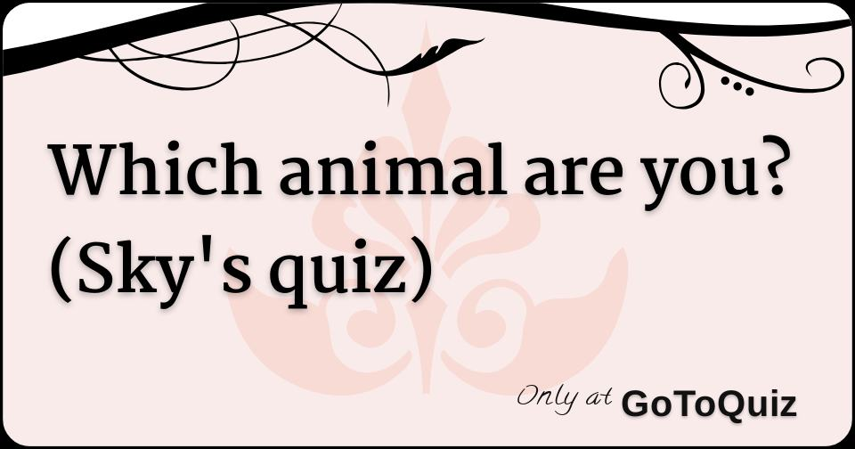 Which animal are you? (Sky's quiz)
