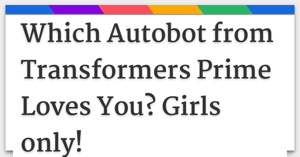 Which Autobot from Transformers Prime Loves You? Girls only!