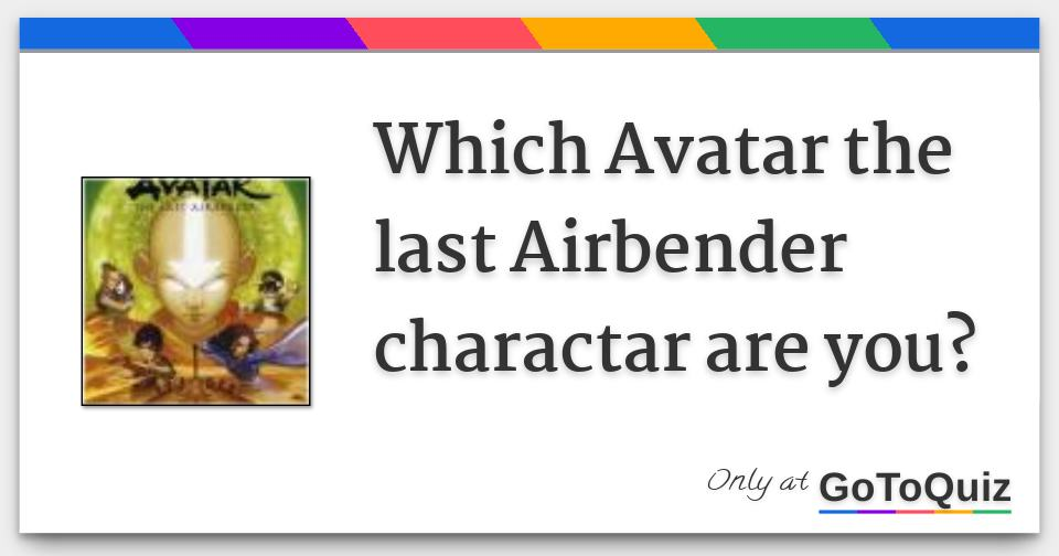 which avatar the last airbender charactar are you