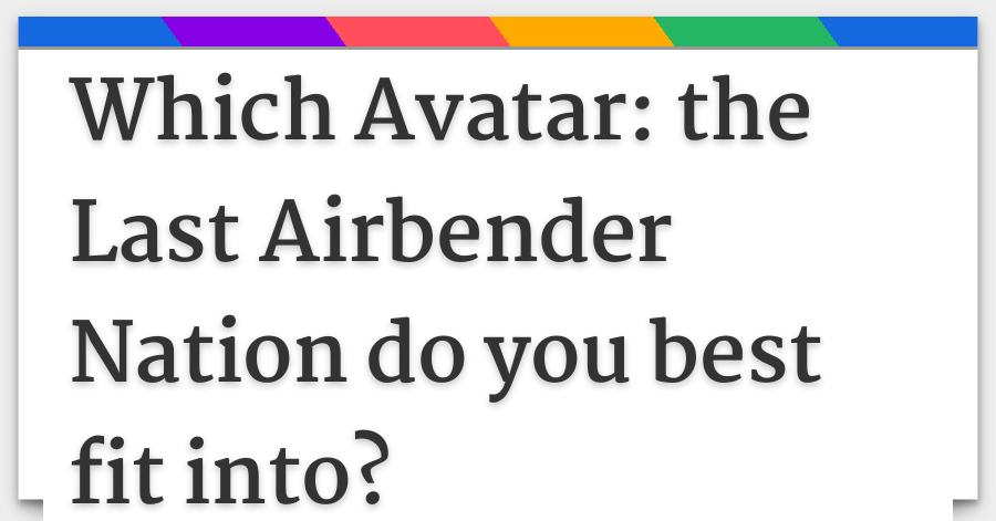 Which Avatar The Last Airbender Nation Do You Best Fit Into