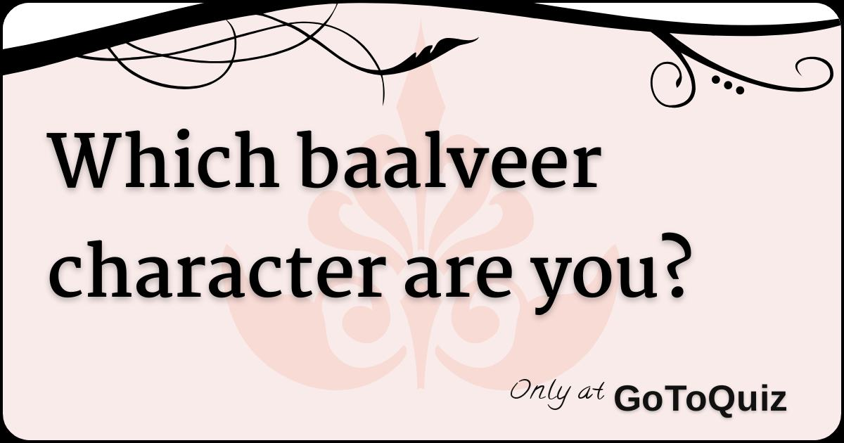 Which baalveer character are you?