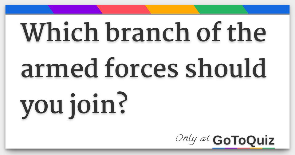 Which branch of the armed forces should you join?