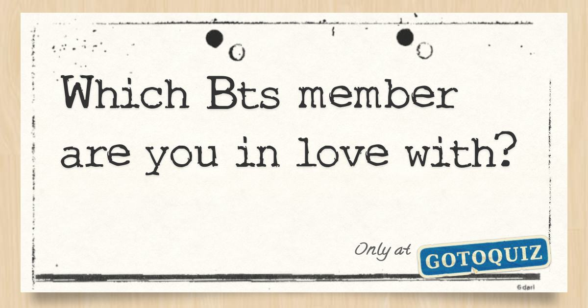 Which Bts member are you in love with?