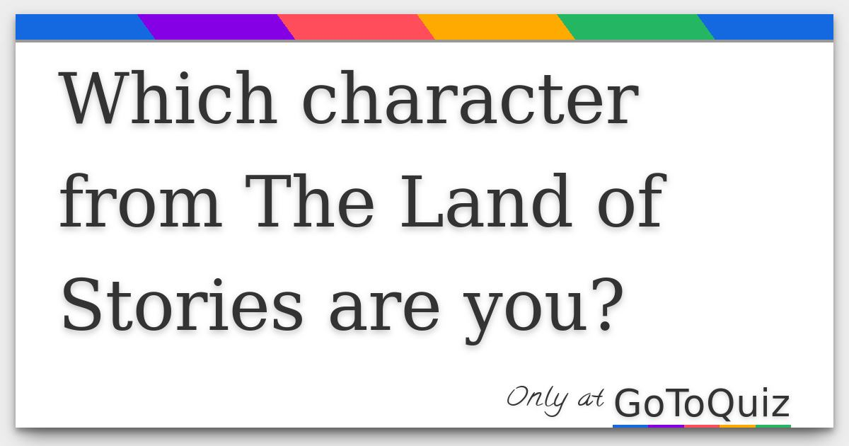 Which character from The Land of Stories are you?