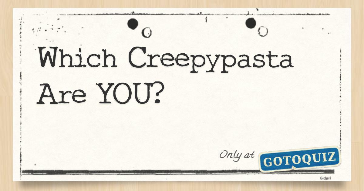 Quiz which creepypasta are you What Creepypasta