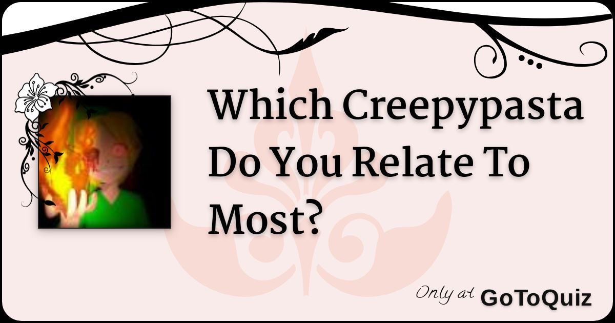 Which Creepypasta Do You Relate To Most?