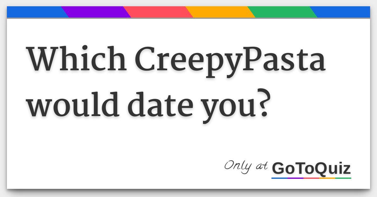 dating creepypasta Miss dating katastrofeja