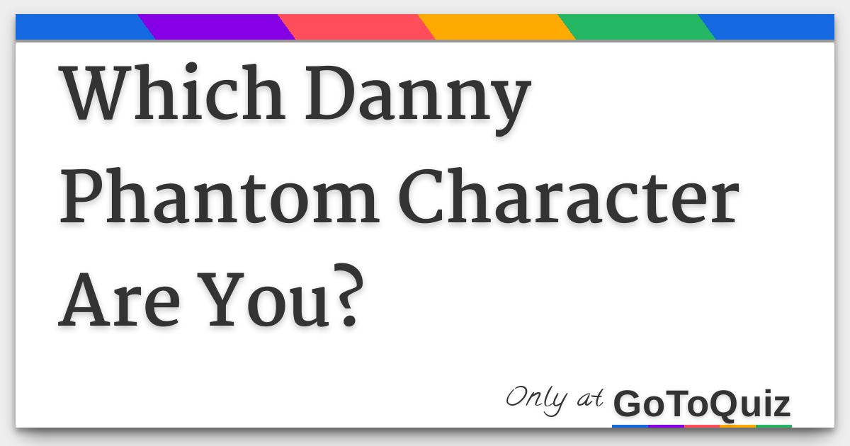 Which Danny Phantom Character Are You?