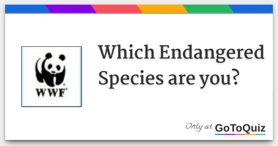Which Endangered Species Are You