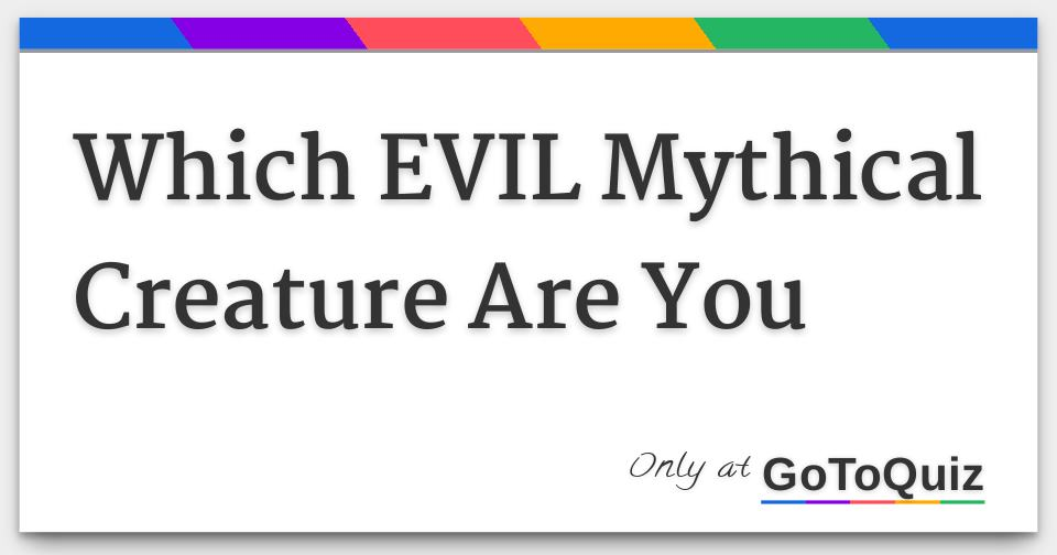 which evil mythical creature are you