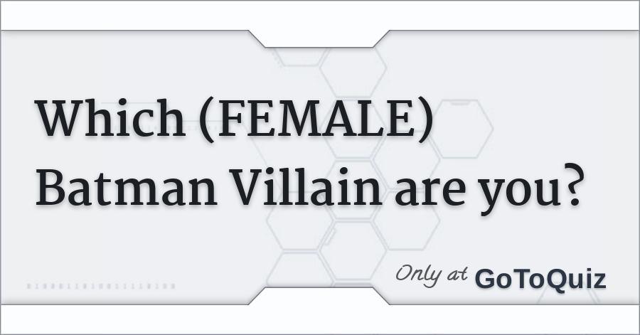 Which Female Batman Villain Are You