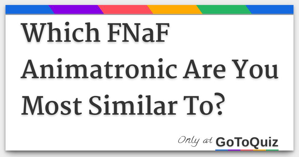 Which FNaF Animatronic Are You Most Similar To?