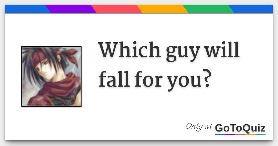 Which guy will fall for you?