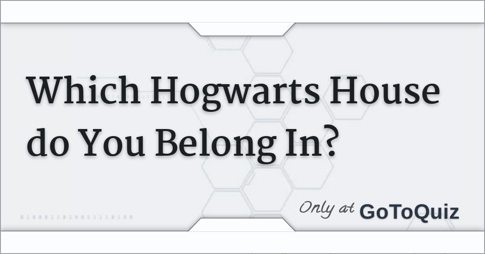 which hogwarts house do you belong in
