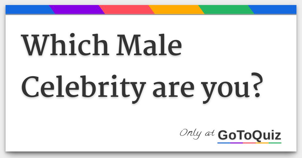 Which Male Celebrity are you?