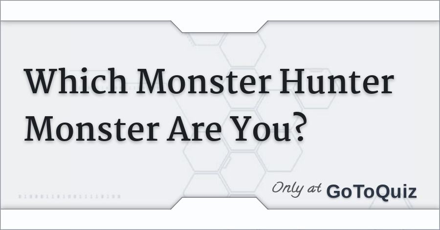 Which Monster Hunter Monster Are You?